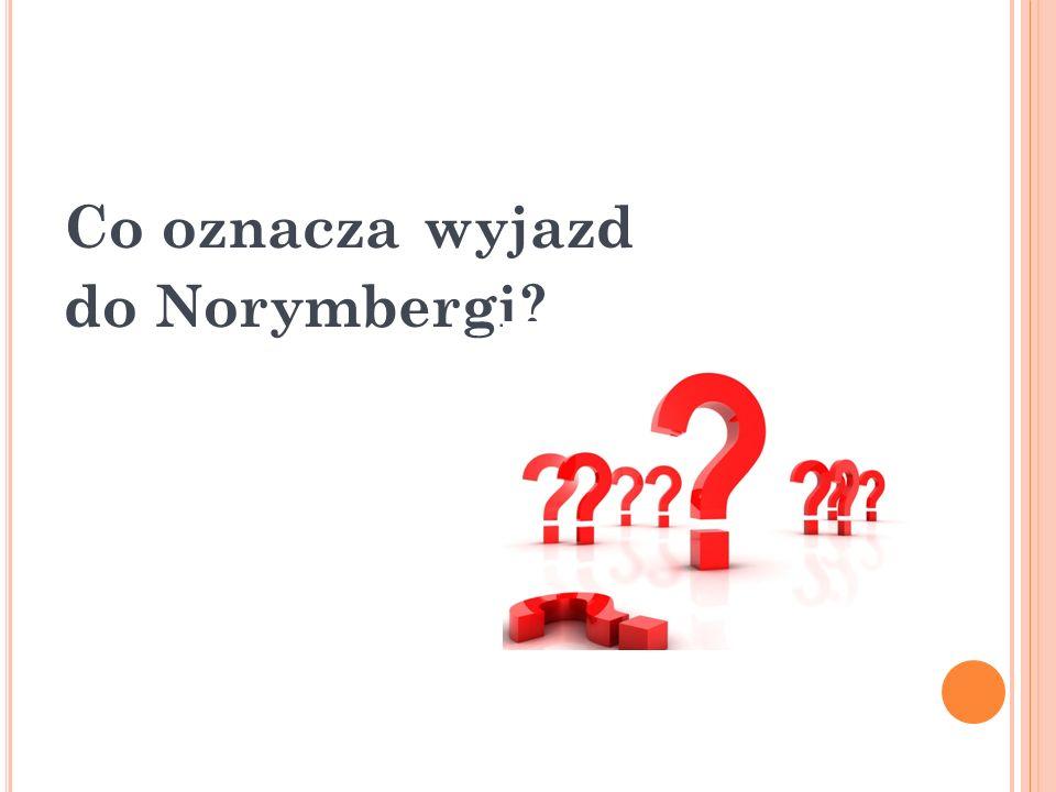 Co oznacza wyjazd do Norymbergi?