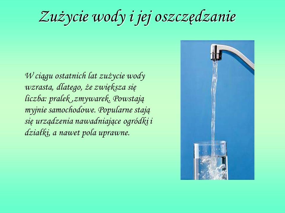 Zużycie wody i jej oszczędzanie W ciągu ostatnich lat zużycie wody wzrasta, dlatego, że zwiększa się liczba: pralek,zmywarek. Powstają myjnie samochod