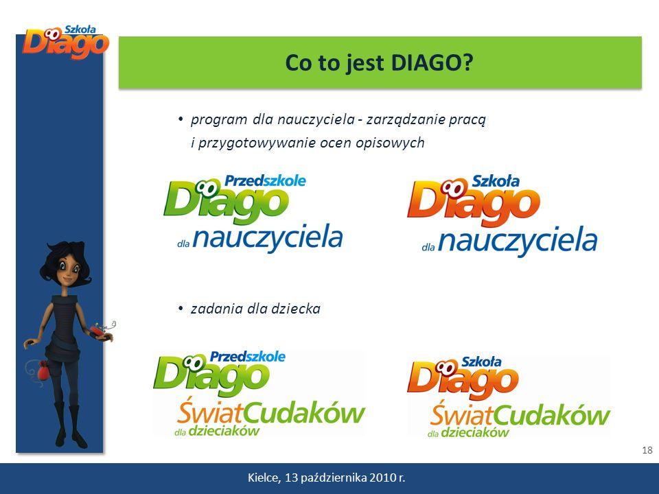 18 Kielce, 13 października 2010 r. Co to jest DIAGO? program dla nauczyciela - zarządzanie pracą i przygotowywanie ocen opisowych zadania dla dziecka