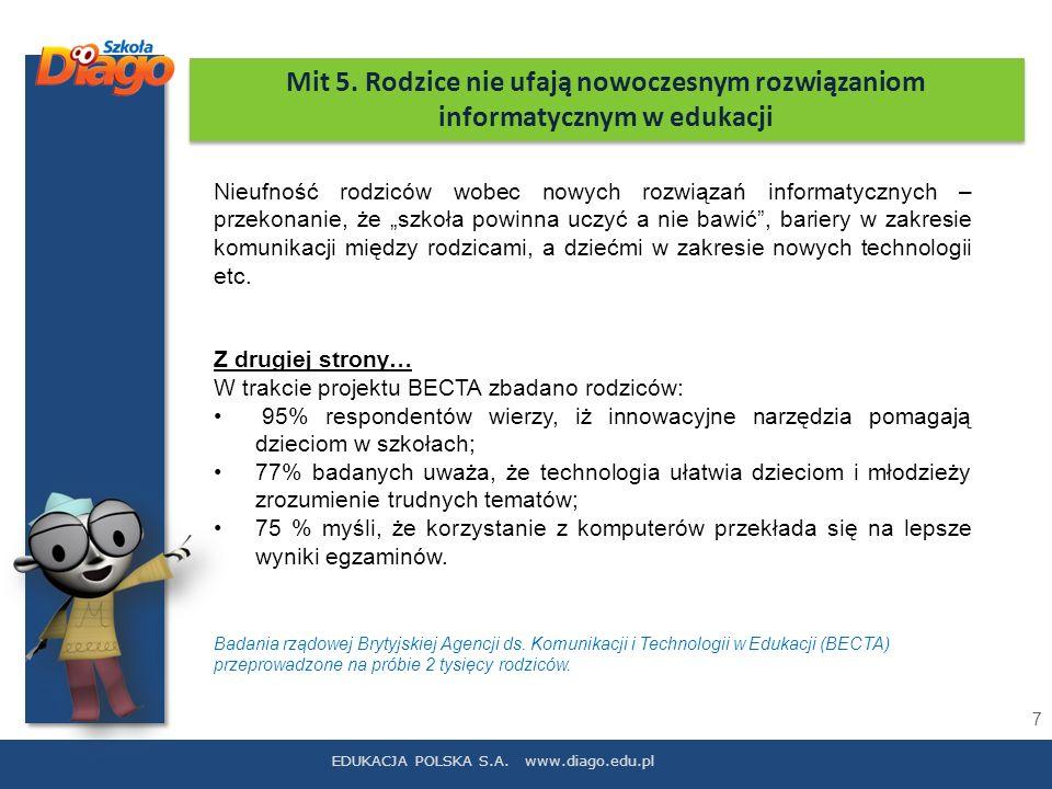 7 EDUKACJA POLSKA S.A. www.diago.edu.pl Mit 5. Rodzice nie ufają nowoczesnym rozwiązaniom informatycznym w edukacji Nieufność rodziców wobec nowych ro