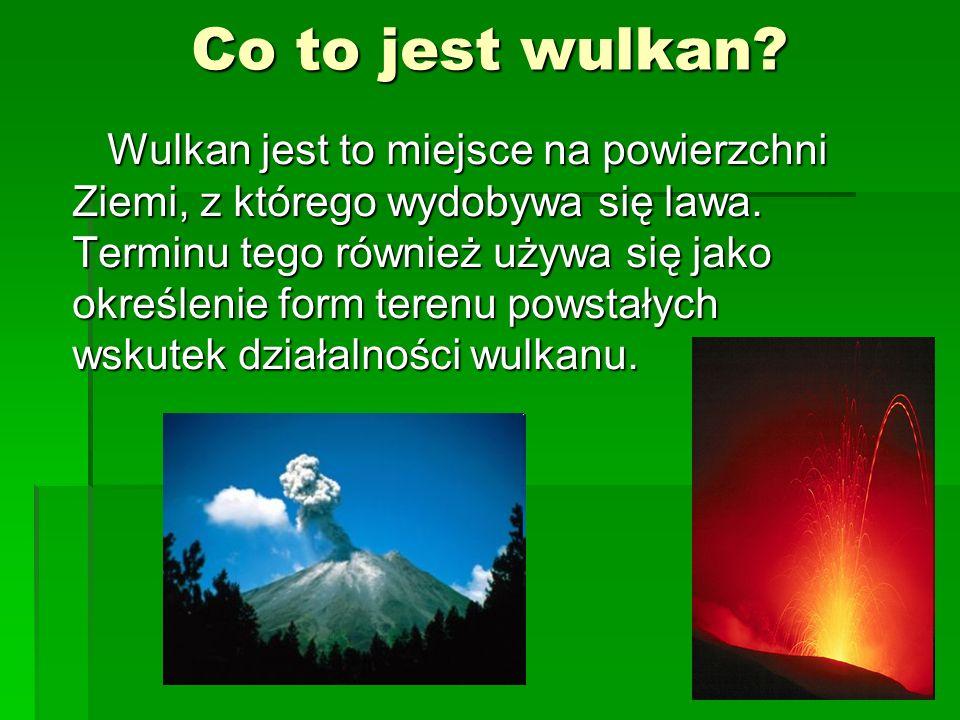 Co to jest wulkan? Wulkan jest to miejsce na powierzchni Ziemi, z którego wydobywa się lawa. Terminu tego również używa się jako określenie form teren