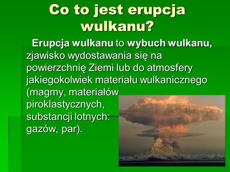 Co to jest erupcja wulkanu? Erupcja wulkanu to wybuch wulkanu, zjawisko wydostawania się na powierzchnię Ziemi lub do atmosfery jakiegokolwiek materia