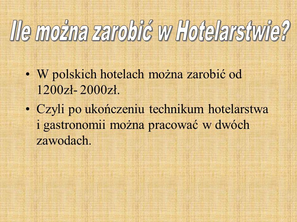 W polskich hotelach można zarobić od 1200zł- 2000zł.