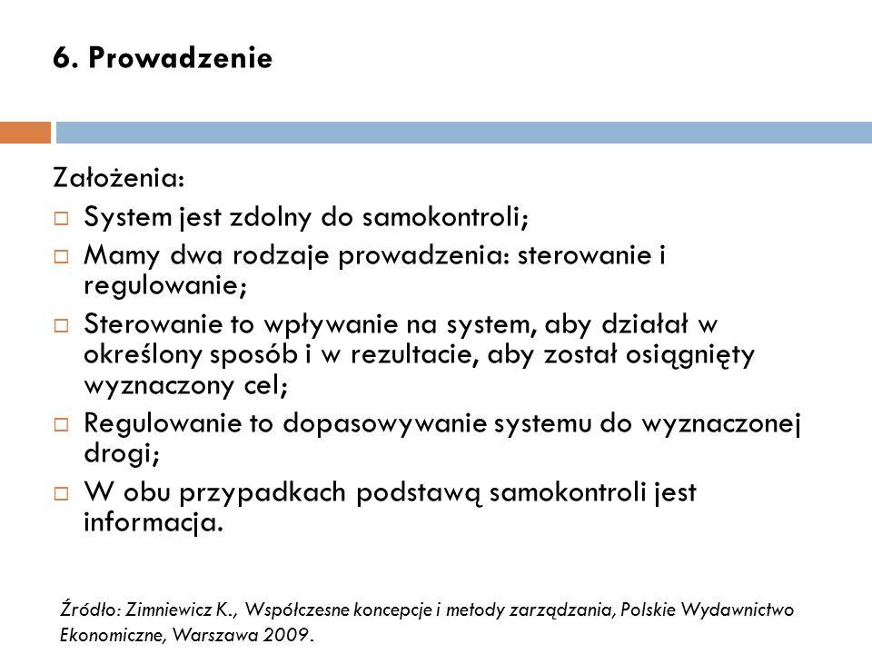 6. Prowadzenie Założenia:  System jest zdolny do samokontroli;  Mamy dwa rodzaje prowadzenia: sterowanie i regulowanie;  Sterowanie to wpływanie na