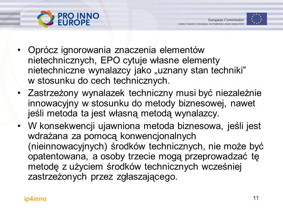 """ip4inno 11 Oprócz ignorowania znaczenia elementów nietechnicznych, EPO cytuje własne elementy nietechniczne wynalazcy jako """"uznany stan techniki w stosunku do cech technicznych."""