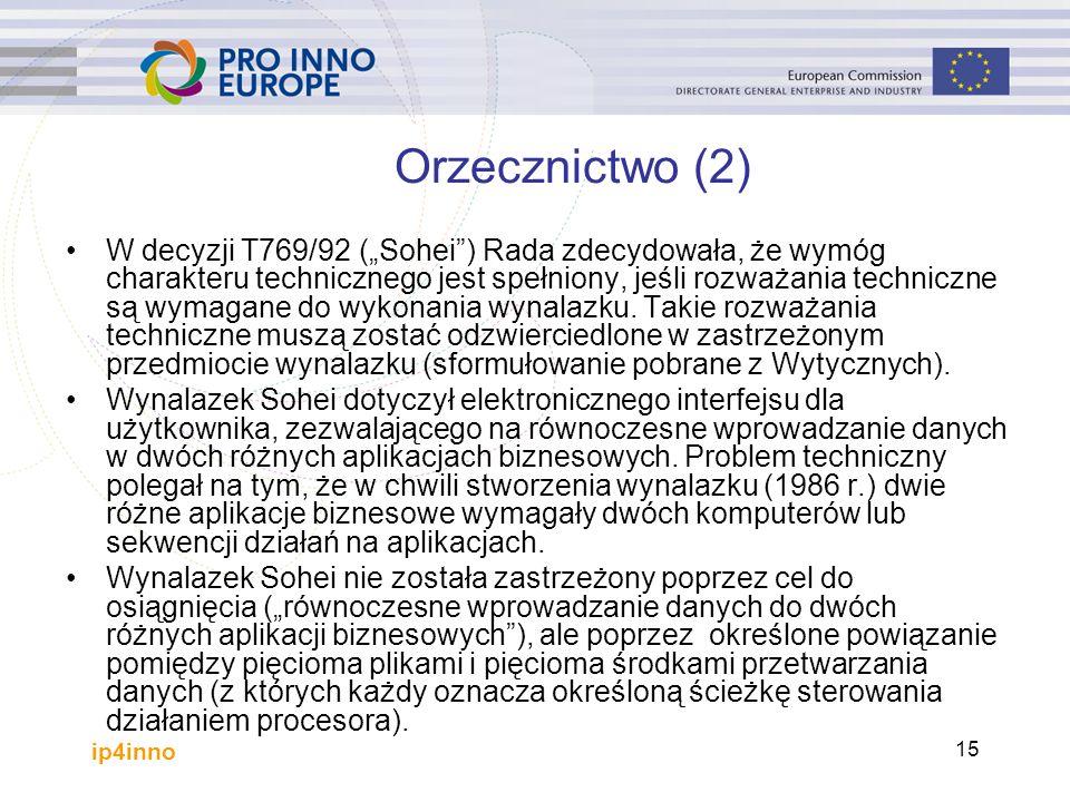 """ip4inno 15 W decyzji T769/92 (""""Sohei ) Rada zdecydowała, że wymóg charakteru technicznego jest spełniony, jeśli rozważania techniczne są wymagane do wykonania wynalazku."""