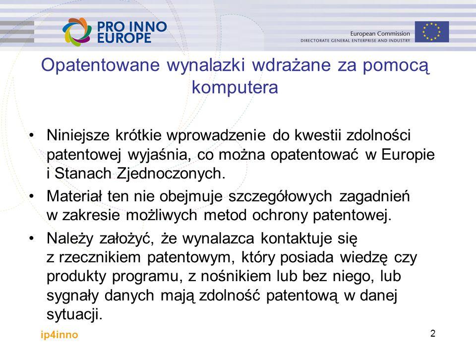 ip4inno 2 Opatentowane wynalazki wdrażane za pomocą komputera Niniejsze krótkie wprowadzenie do kwestii zdolności patentowej wyjaśnia, co można opatentować w Europie i Stanach Zjednoczonych.