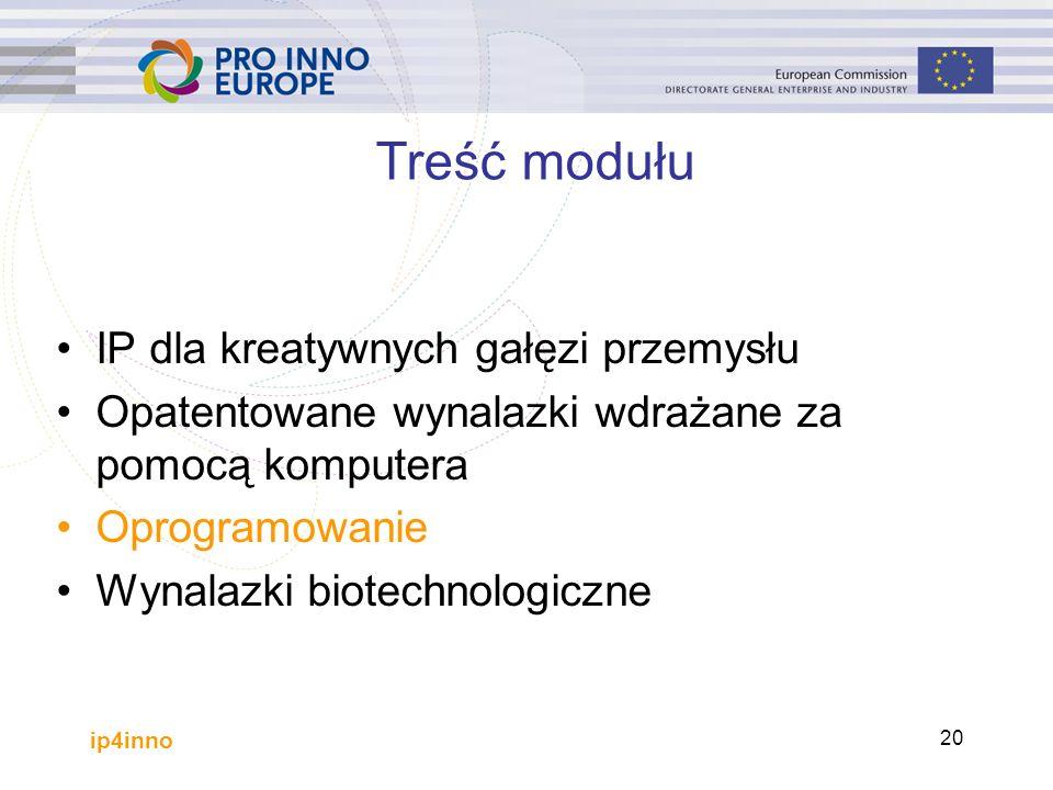 ip4inno 20 Treść modułu IP dla kreatywnych gałęzi przemysłu Opatentowane wynalazki wdrażane za pomocą komputera Oprogramowanie Wynalazki biotechnologiczne