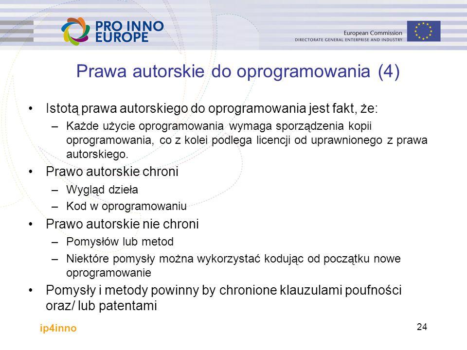 ip4inno 24 Prawa autorskie do oprogramowania (4) Istotą prawa autorskiego do oprogramowania jest fakt, że: –Każde użycie oprogramowania wymaga sporządzenia kopii oprogramowania, co z kolei podlega licencji od uprawnionego z prawa autorskiego.