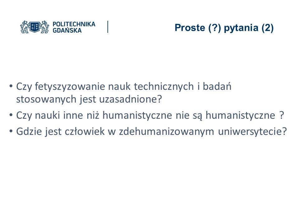 Proste ( ) pytania (2) Czy fetyszyzowanie nauk technicznych i badań stosowanych jest uzasadnione.