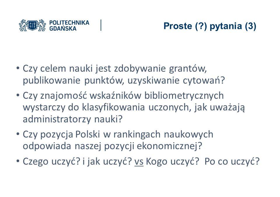 Proste ( ) pytania (3) Czy celem nauki jest zdobywanie grantów, publikowanie punktów, uzyskiwanie cytowań.