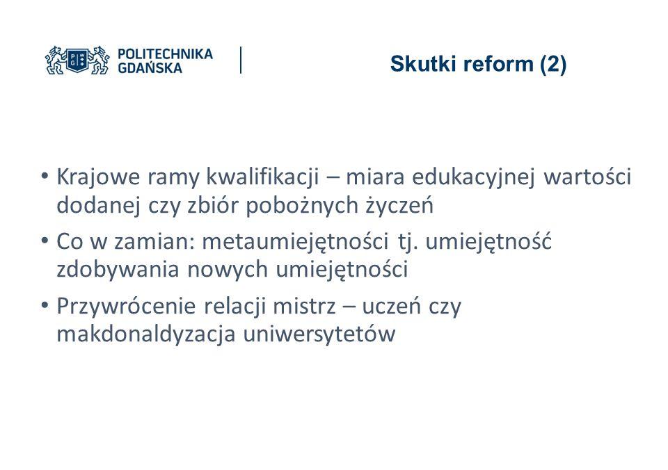 Skutki reform (2) Krajowe ramy kwalifikacji – miara edukacyjnej wartości dodanej czy zbiór pobożnych życzeń Co w zamian: metaumiejętności tj.