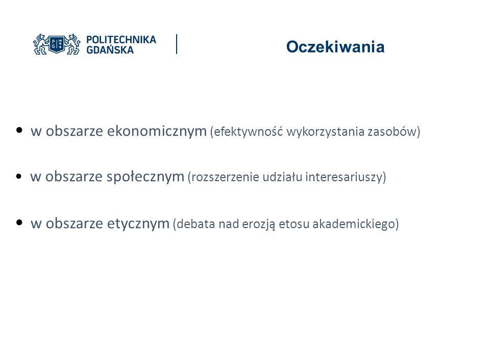 w obszarze ekonomicznym (efektywność wykorzystania zasobów) w obszarze społecznym (rozszerzenie udziału interesariuszy) w obszarze etycznym (debata nad erozją etosu akademickiego) Oczekiwania