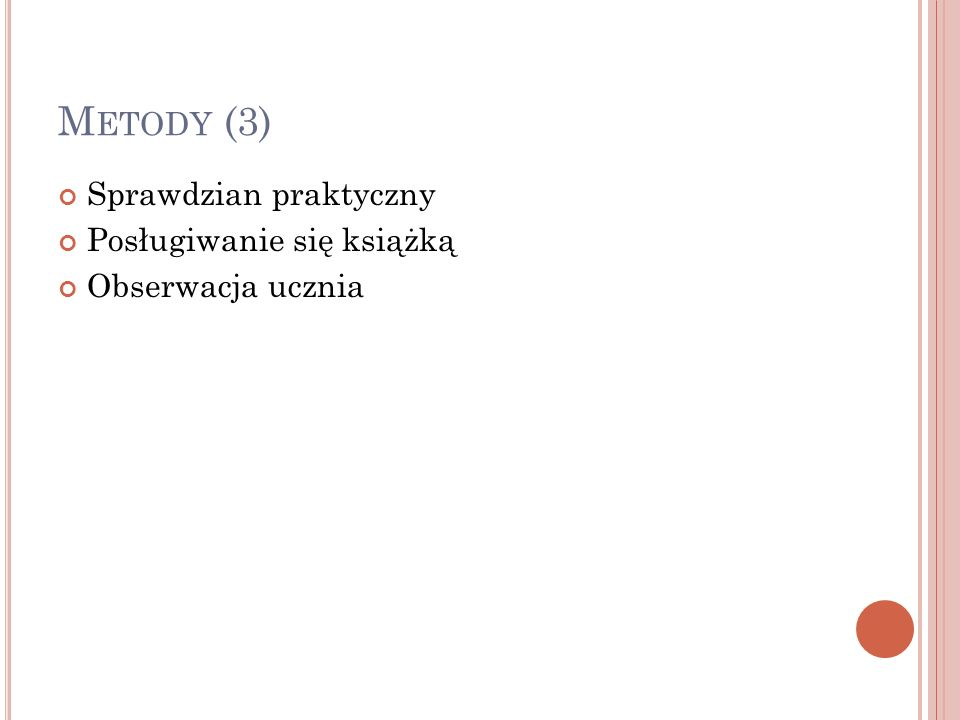 M ETODY (3) Sprawdzian praktyczny Posługiwanie się książką Obserwacja ucznia