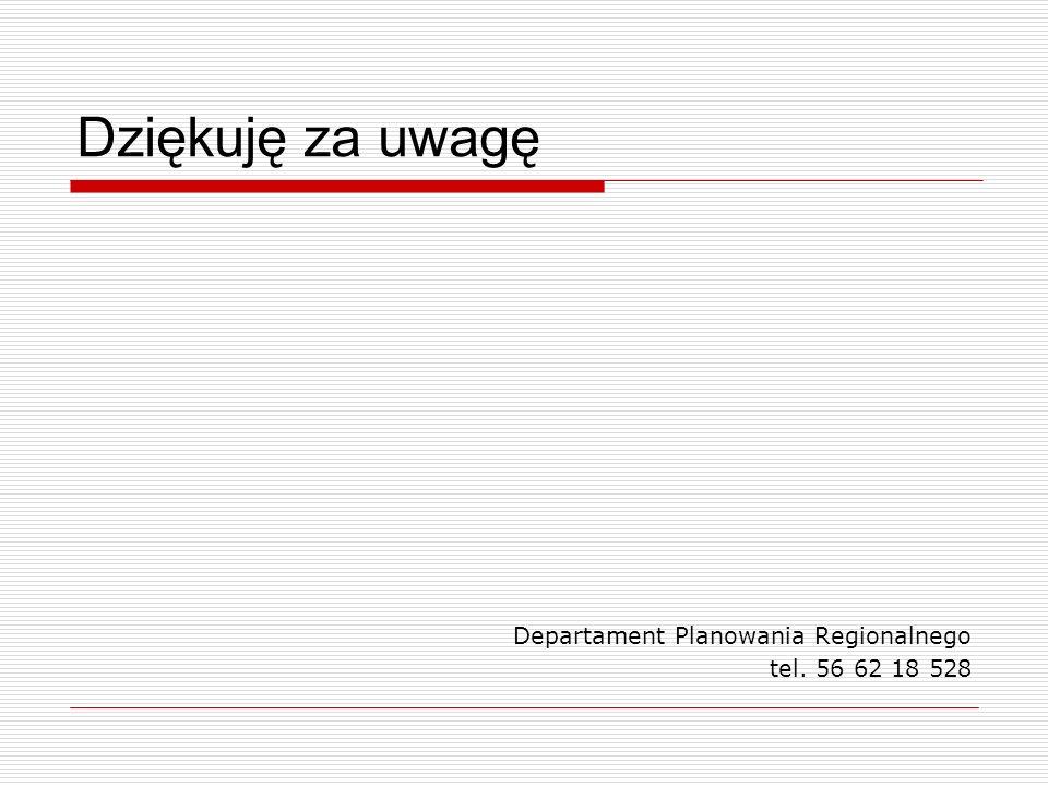 Dziękuję za uwagę Departament Planowania Regionalnego tel. 56 62 18 528