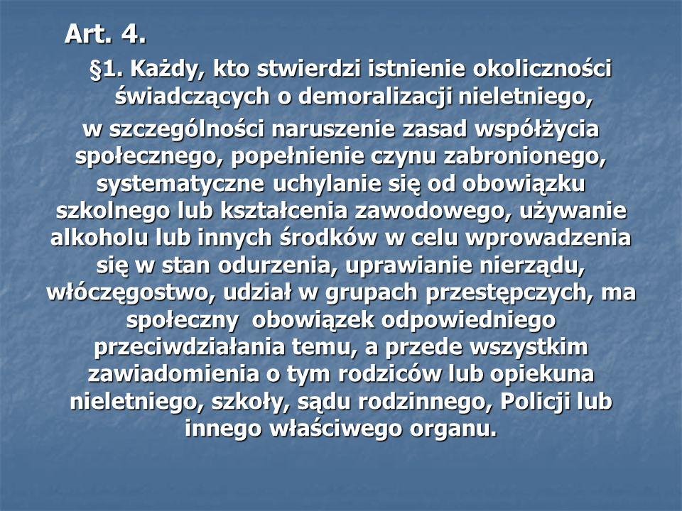 Art. 4. Art. 4. §1. Każdy, kto stwierdzi istnienie okoliczności świadczących o demoralizacji nieletniego, §1. Każdy, kto stwierdzi istnienie okoliczno