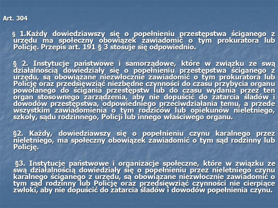 Art. 304 § 1.Każdy dowiedziawszy się o popełnieniu przestępstwa ściganego z urzędu ma społeczny obowiązek zawiadomić o tym prokuratora lub Policję. Pr