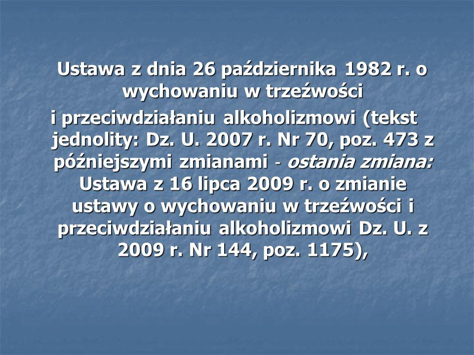 Ustawa z dnia 26 października 1982 r. o wychowaniu w trzeźwości Ustawa z dnia 26 października 1982 r. o wychowaniu w trzeźwości i przeciwdziałaniu alk