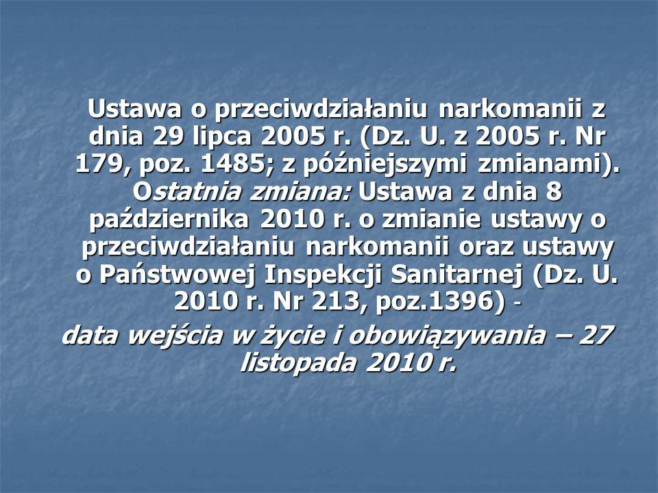 Ustawa o przeciwdziałaniu narkomanii z dnia 29 lipca 2005 r. (Dz. U. z 2005 r. Nr 179, poz. 1485; z późniejszymi zmianami). Ostatnia zmiana: Ustawa z