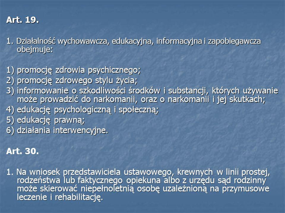 Art. 19. 1. Działalność wychowawcza, edukacyjna, informacyjna i zapobiegawcza obejmuje : 1) promocję zdrowia psychicznego; 2) promocję zdrowego stylu