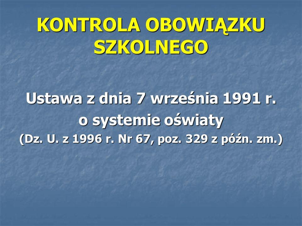 KONTROLA OBOWIĄZKU SZKOLNEGO Ustawa z dnia 7 września 1991 r. o systemie oświaty (Dz. U. z 1996 r. Nr 67, poz. 329 z późn. zm.)