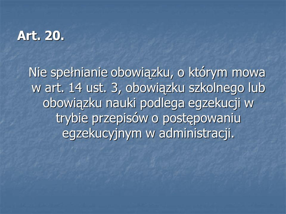 Art. 20. Nie spełnianie obowiązku, o którym mowa w art. 14 ust. 3, obowiązku szkolnego lub obowiązku nauki podlega egzekucji w trybie przepisów o post