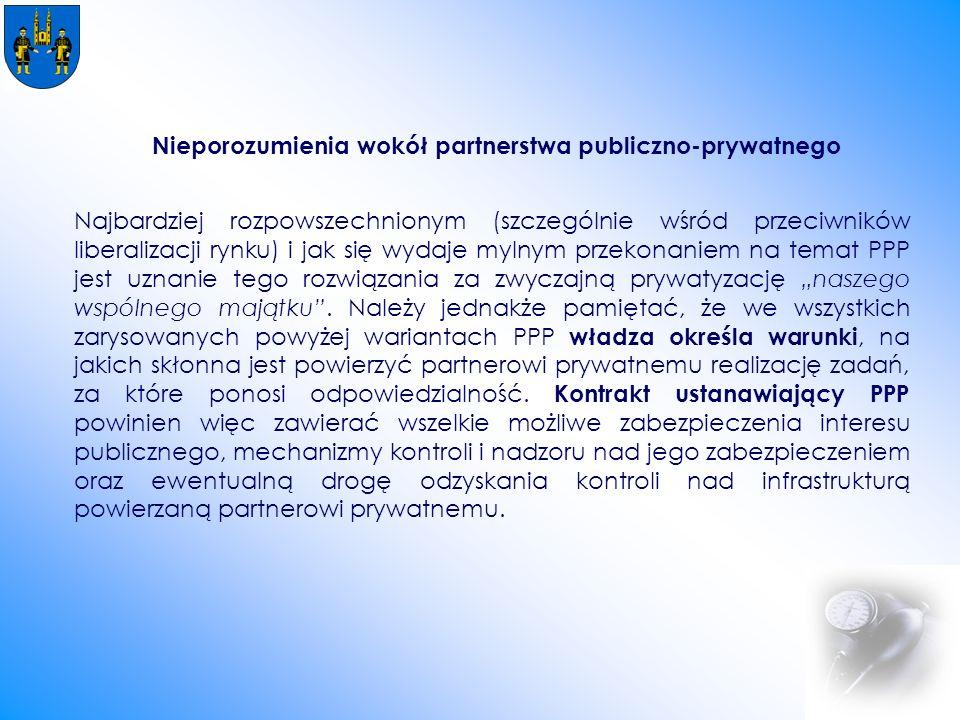 """Nieporozumienia wokół partnerstwa publiczno-prywatnego Najbardziej rozpowszechnionym (szczególnie wśród przeciwników liberalizacji rynku) i jak się wydaje mylnym przekonaniem na temat PPP jest uznanie tego rozwiązania za zwyczajną prywatyzację """"naszego wspólnego majątku ."""