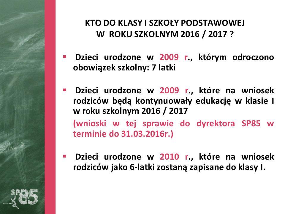 KTO DO KLASY I SZKOŁY PODSTAWOWEJ W ROKU SZKOLNYM 2016 / 2017 .
