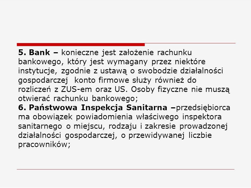 5. Bank – konieczne jest założenie rachunku bankowego, który jest wymagany przez niektóre instytucje, zgodnie z ustawą o swobodzie działalności gospod