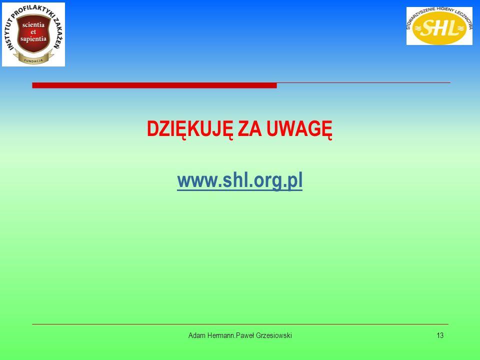DZIĘKUJĘ ZA UWAGĘ www.shl.org.pl Adam Hermann.Paweł Grzesiowski13