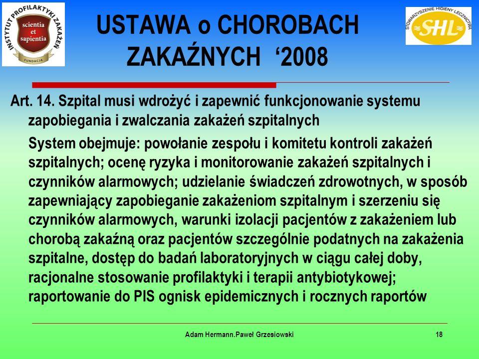 Adam Hermann.Paweł Grzesiowski18 USTAWA o CHOROBACH ZAKAŹNYCH '2008 Art. 14. Szpital musi wdrożyć i zapewnić funkcjonowanie systemu zapobiegania i zwa
