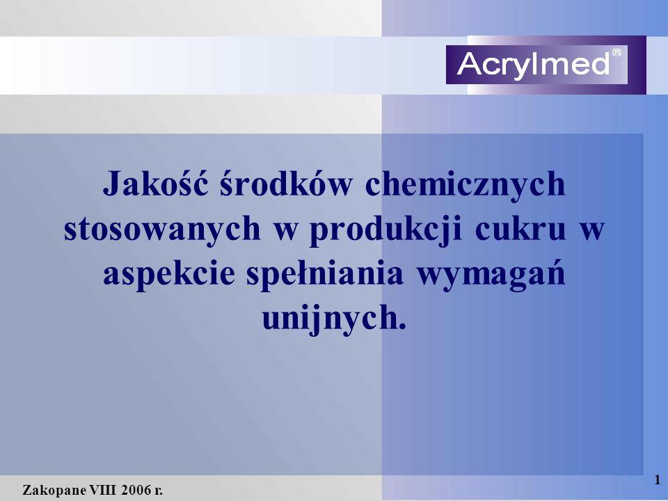 1 Zakopane VIII 2006 r. Jakość środków chemicznych stosowanych w produkcji cukru w aspekcie spełniania wymagań unijnych.