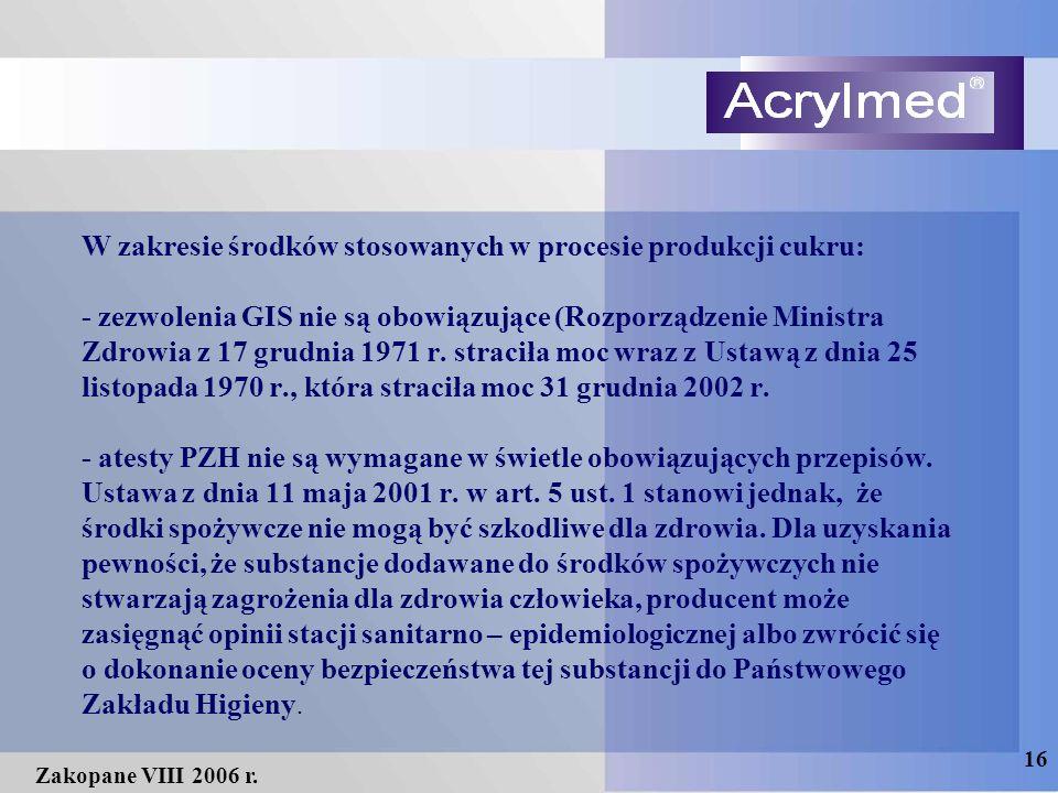 16 Zakopane VIII 2006 r. W zakresie środków stosowanych w procesie produkcji cukru: - zezwolenia GIS nie są obowiązujące (Rozporządzenie Ministra Zdro