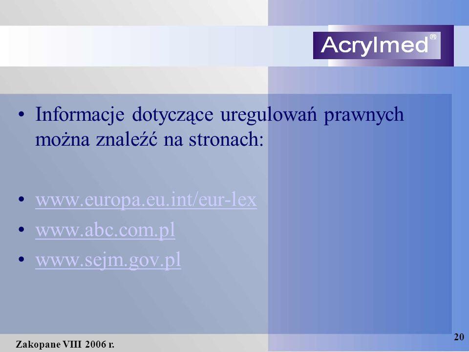 20 Zakopane VIII 2006 r. Informacje dotyczące uregulowań prawnych można znaleźć na stronach: www.europa.eu.int/eur-lex www.abc.com.pl www.sejm.gov.pl