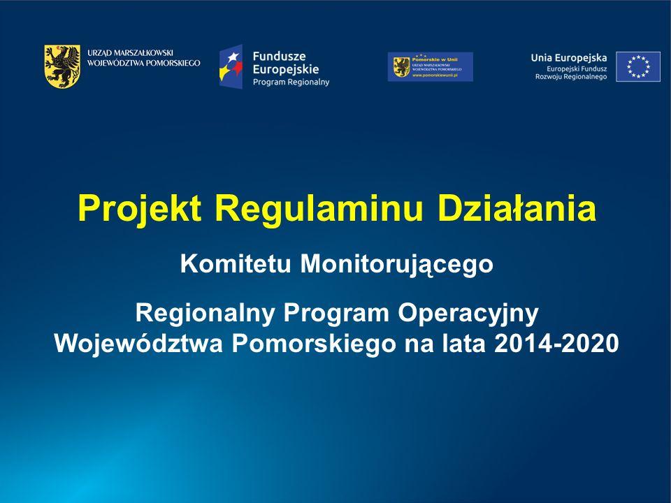 Projekt Regulaminu Działania Komitetu Monitorującego Regionalny Program Operacyjny Województwa Pomorskiego na lata 2014-2020
