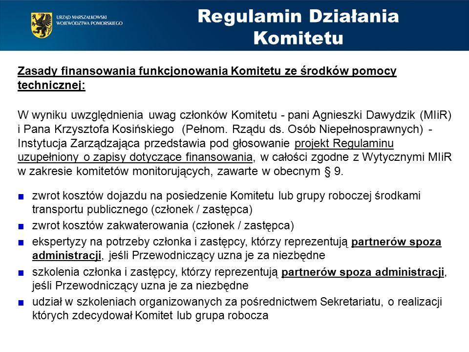 Regulamin Działania Komitetu Zasady finansowania funkcjonowania Komitetu ze środków pomocy technicznej: W wyniku uwzględnienia uwag członków Komitetu - pani Agnieszki Dawydzik (MIiR) i Pana Krzysztofa Kosińskiego (Pełnom.