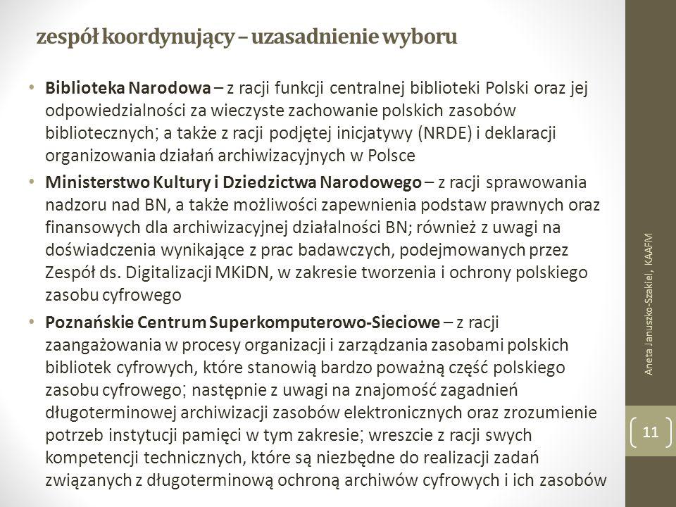 zespół koordynujący – uzasadnienie wyboru Biblioteka Narodowa – z racji funkcji centralnej biblioteki Polski oraz jej odpowiedzialności za wieczyste zachowanie polskich zasobów bibliotecznych ; a także z racji podjętej inicjatywy (NRDE) i deklaracji organizowania działań archiwizacyjnych w Polsce Ministerstwo Kultury i Dziedzictwa Narodowego – z racji sprawowania nadzoru nad BN, a także możliwości zapewnienia podstaw prawnych oraz finansowych dla archiwizacyjnej działalności BN; również z uwagi na doświadczenia wynikające z prac badawczych, podejmowanych przez Zespół ds.