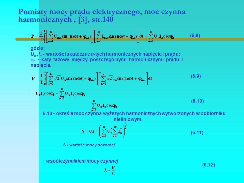 Pomiary mocy prądu elektrycznego, moc czynna harmonicznych, [3], str.140 (6.8) gdzie: U n,I n - wartości skuteczne n-tych harmonicznych napięcia i prą