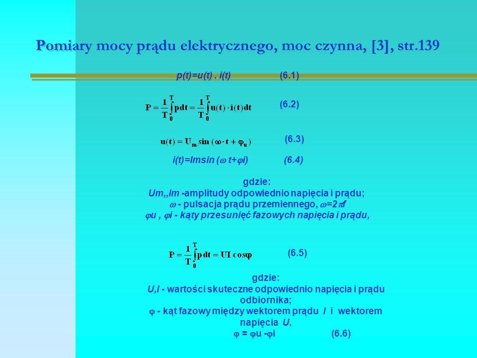 Pomiary mocy prądu elektrycznego, moc czynna, [3], str.139 p(t)=u(t). i(t) (6.1) (6.2) (6.3) i(t)=Imsin (  t+  i) (6.4) gdzie: Um,,Im -amplitudy odp