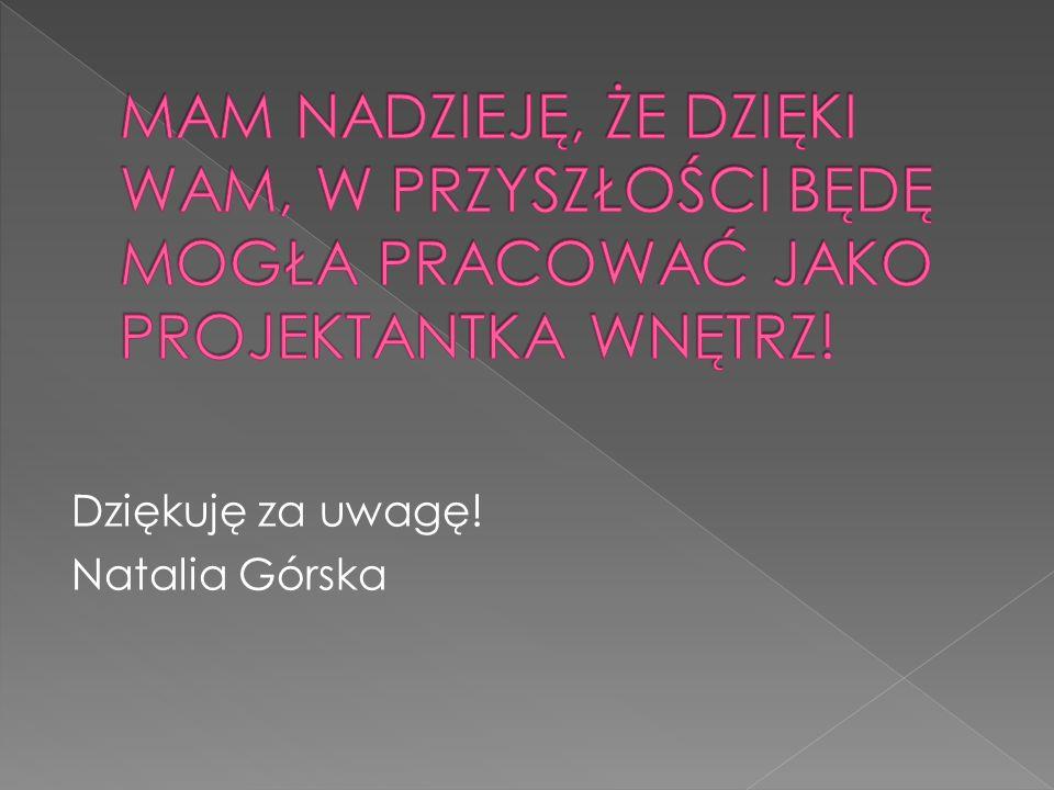 Dziękuję za uwagę! Natalia Górska