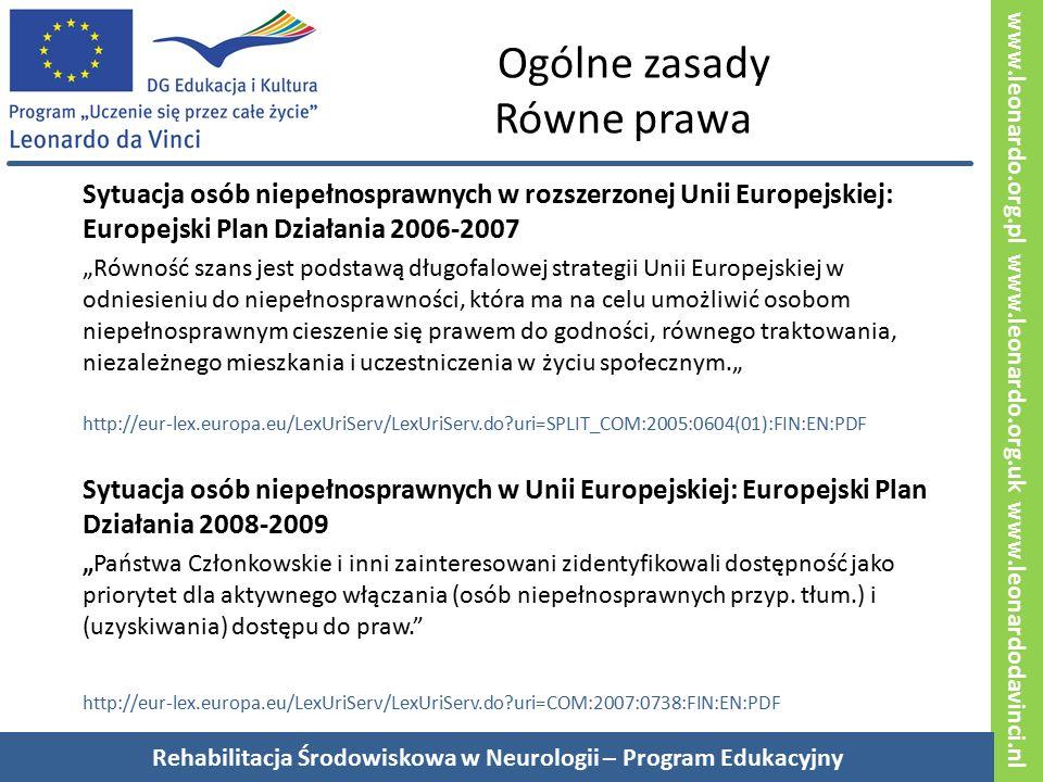 """www.leonardo.org.pl www.leonardo.org.uk www.leonardodavinci.nl Ogólne zasady Równe prawa Sytuacja osób niepełnosprawnych w rozszerzonej Unii Europejskiej: Europejski Plan Działania 2006-2007 """"Równość szans jest podstawą długofalowej strategii Unii Europejskiej w odniesieniu do niepełnosprawności, która ma na celu umożliwić osobom niepełnosprawnym cieszenie się prawem do godności, równego traktowania, niezależnego mieszkania i uczestniczenia w życiu społecznym."""" http://eur-lex.europa.eu/LexUriServ/LexUriServ.do uri=SPLIT_COM:2005:0604(01):FIN:EN:PDF Sytuacja osób niepełnosprawnych w Unii Europejskiej: Europejski Plan Działania 2008-2009 """"Państwa Członkowskie i inni zainteresowani zidentyfikowali dostępność jako priorytet dla aktywnego włączania (osób niepełnosprawnych przyp."""