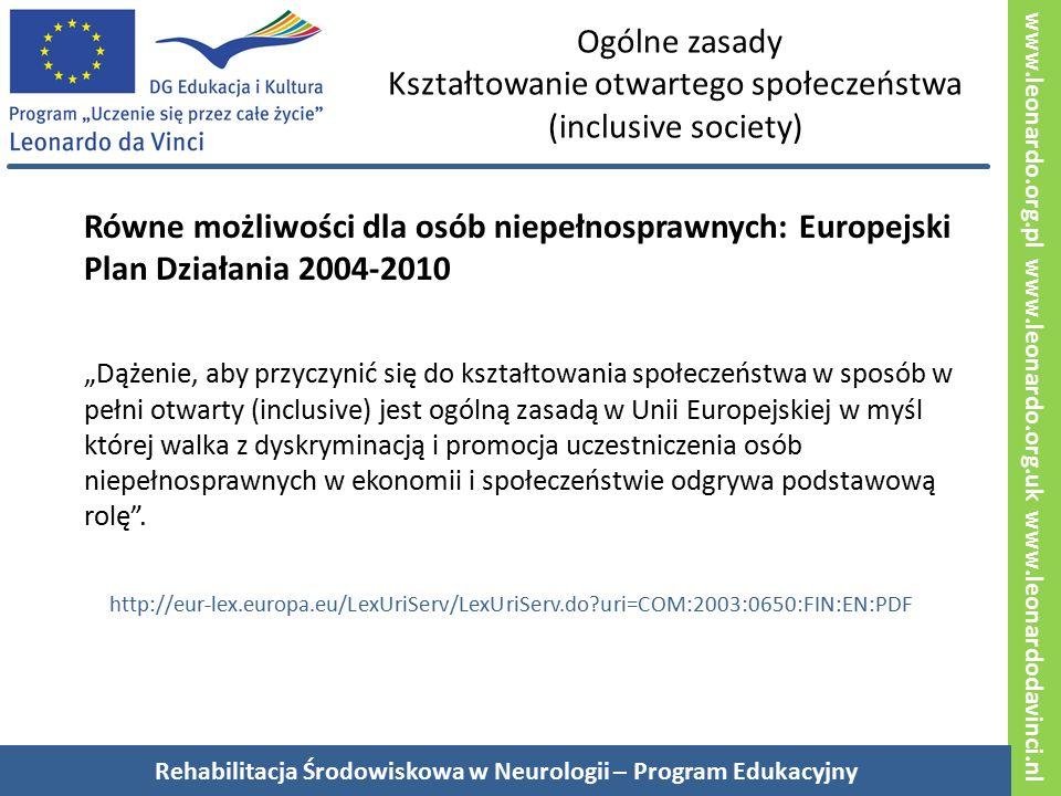 """www.leonardo.org.pl www.leonardo.org.uk www.leonardodavinci.nl Ogólne zasady Kształtowanie otwartego społeczeństwa (inclusive society) Równe możliwości dla osób niepełnosprawnych: Europejski Plan Działania 2004-2010 """"Dążenie, aby przyczynić się do kształtowania społeczeństwa w sposób w pełni otwarty (inclusive) jest ogólną zasadą w Unii Europejskiej w myśl której walka z dyskryminacją i promocja uczestniczenia osób niepełnosprawnych w ekonomii i społeczeństwie odgrywa podstawową rolę ."""