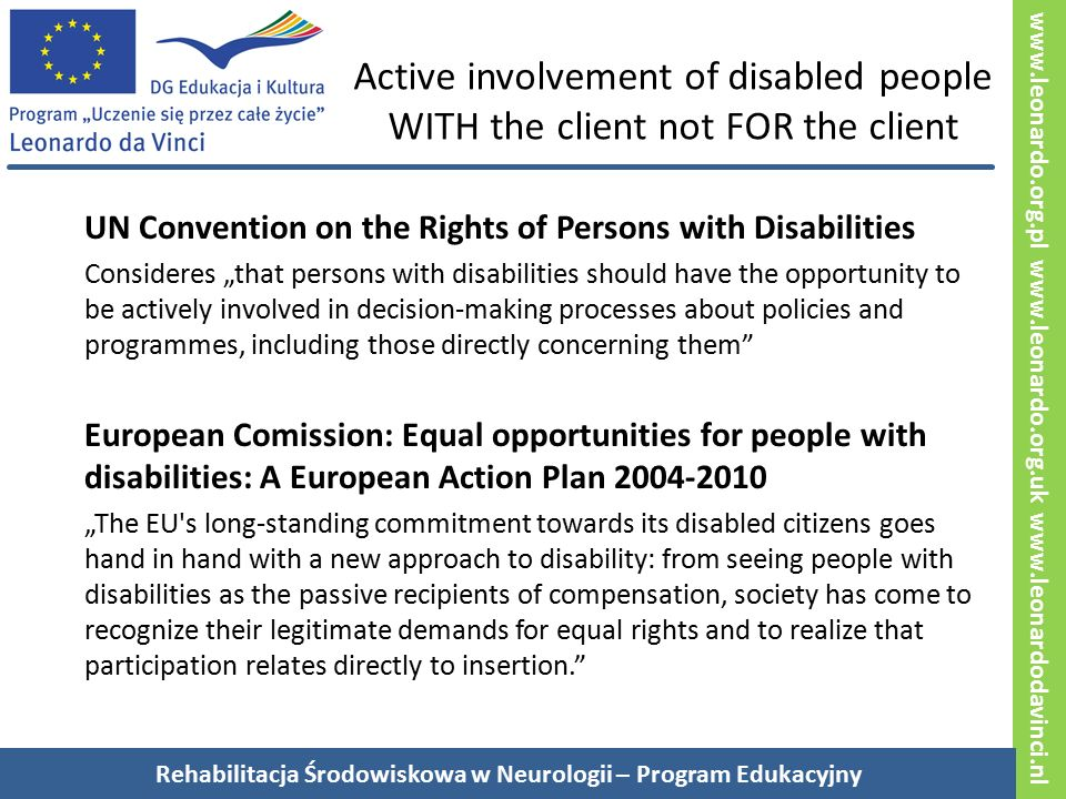 www.leonardo.org.pl www.leonardo.org.uk www.leonardodavinci.nl Active involvement of disabled people WITH the client not FOR the client UN Convention