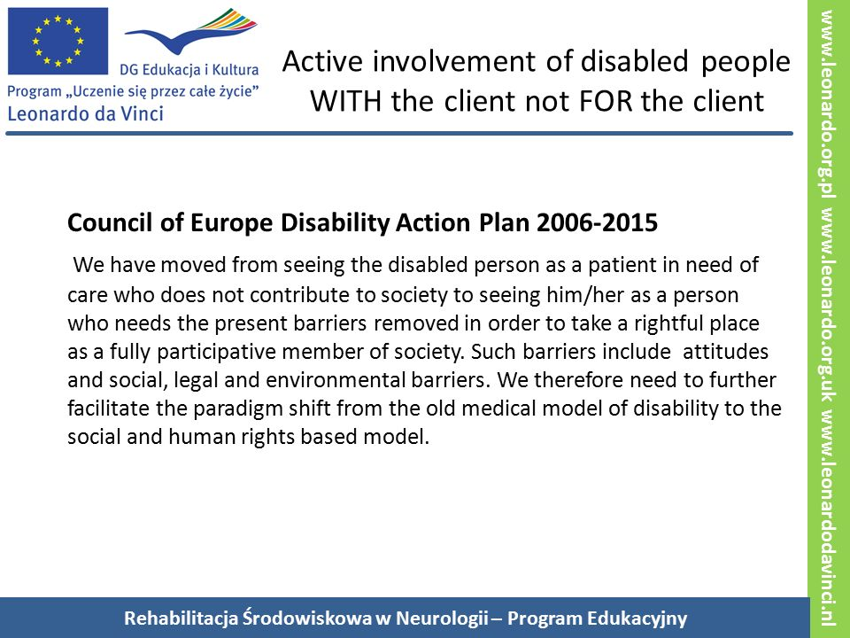 www.leonardo.org.pl www.leonardo.org.uk www.leonardodavinci.nl Active involvement of disabled people WITH the client not FOR the client Council of Eur