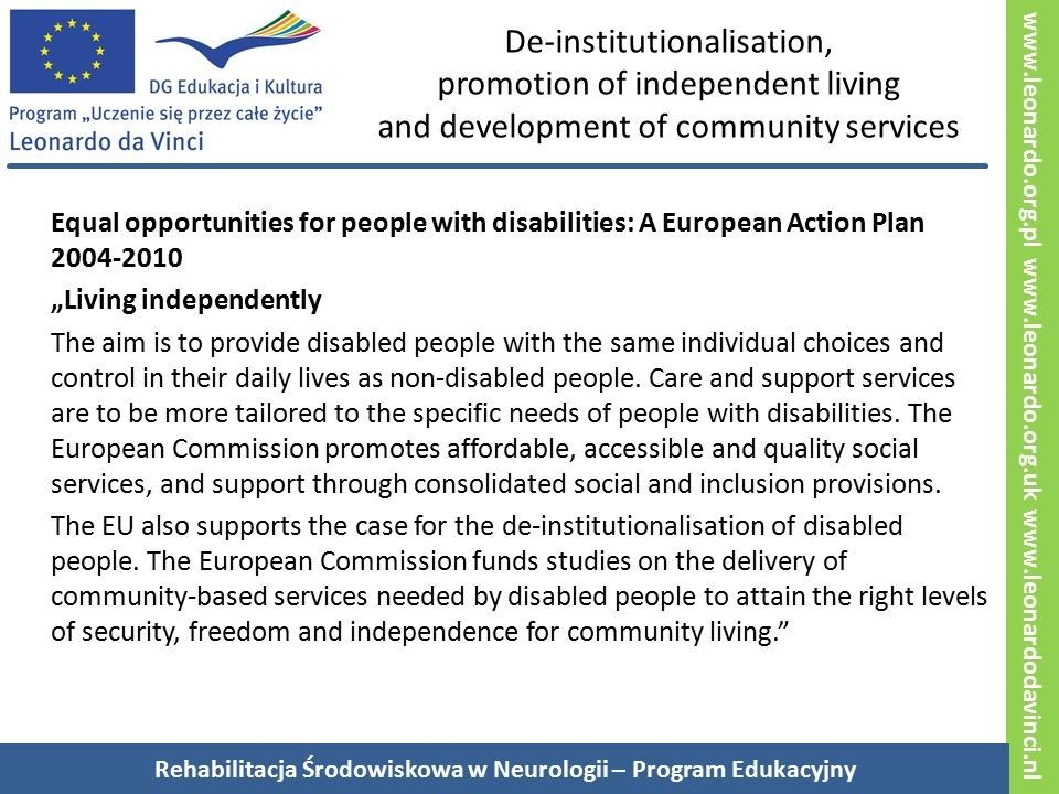 www.leonardo.org.pl www.leonardo.org.uk www.leonardodavinci.nl De-institutionalisation, promotion of independent living and development of community s
