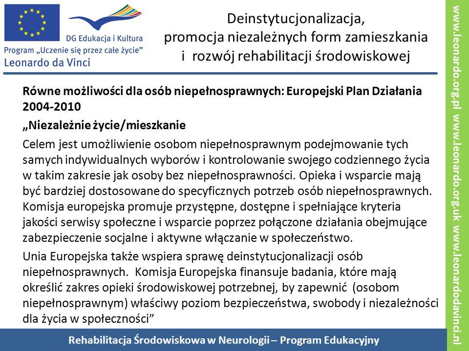 """www.leonardo.org.pl www.leonardo.org.uk www.leonardodavinci.nl Deinstytucjonalizacja, promocja niezależnych form zamieszkania i rozwój rehabilitacji środowiskowej Równe możliwości dla osób niepełnosprawnych: Europejski Plan Działania 2004-2010 """"Niezależnie życie/mieszkanie Celem jest umożliwienie osobom niepełnosprawnym podejmowanie tych samych indywidualnych wyborów i kontrolowanie swojego codziennego życia w takim zakresie jak osoby bez niepełnosprawności."""