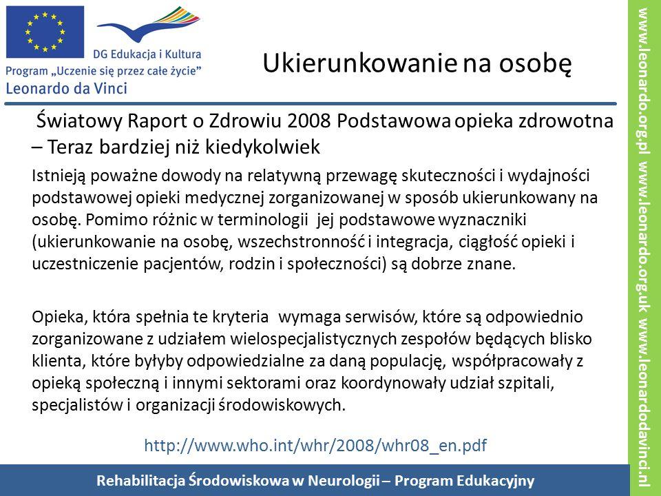 www.leonardo.org.pl www.leonardo.org.uk www.leonardodavinci.nl Ukierunkowanie na osobę Światowy Raport o Zdrowiu 2008 Podstawowa opieka zdrowotna – Teraz bardziej niż kiedykolwiek Istnieją poważne dowody na relatywną przewagę skuteczności i wydajności podstawowej opieki medycznej zorganizowanej w sposób ukierunkowany na osobę.