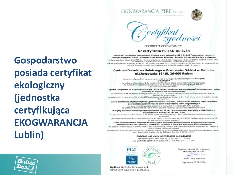 Gospodarstwo posiada certyfikat ekologiczny (jednostka certyfikująca EKOGWARANCJA Lublin)