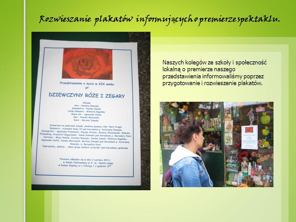 Naszych kolegów ze szkoły i społeczność lokalną o premierze naszego przedstawienia informowaliśmy poprzez przygotowanie i rozwieszenie plakatów.
