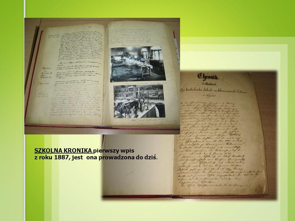 SZKOLNA KRONIKA pierwszy wpis z roku 1887, jest ona prowadzona do dziś.